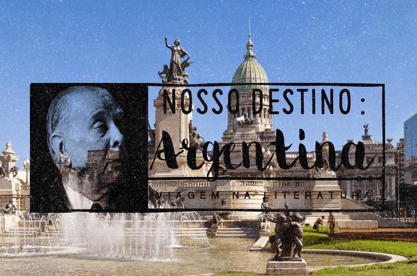 VIAGEM NA LITERATURA: FEVEREIRO – Argentina