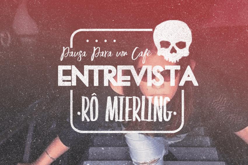 [Entrevista] Rô Mierling, a nova autora nacional da Darkside Books