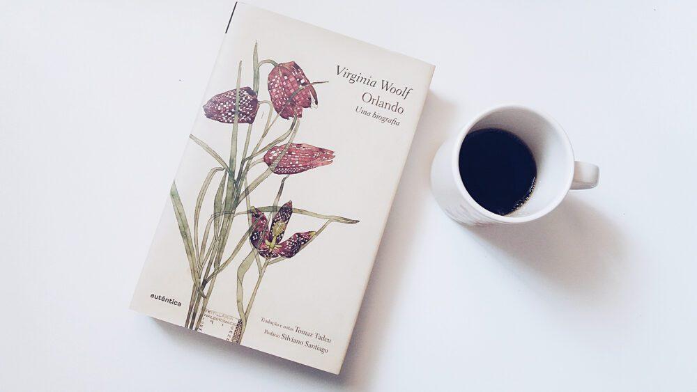 """A experiencia de ler """"Orlando, uma Biografia"""", da Virginia Woolf e as muitas reflexões sobre Tempo e Questões de Gênero."""