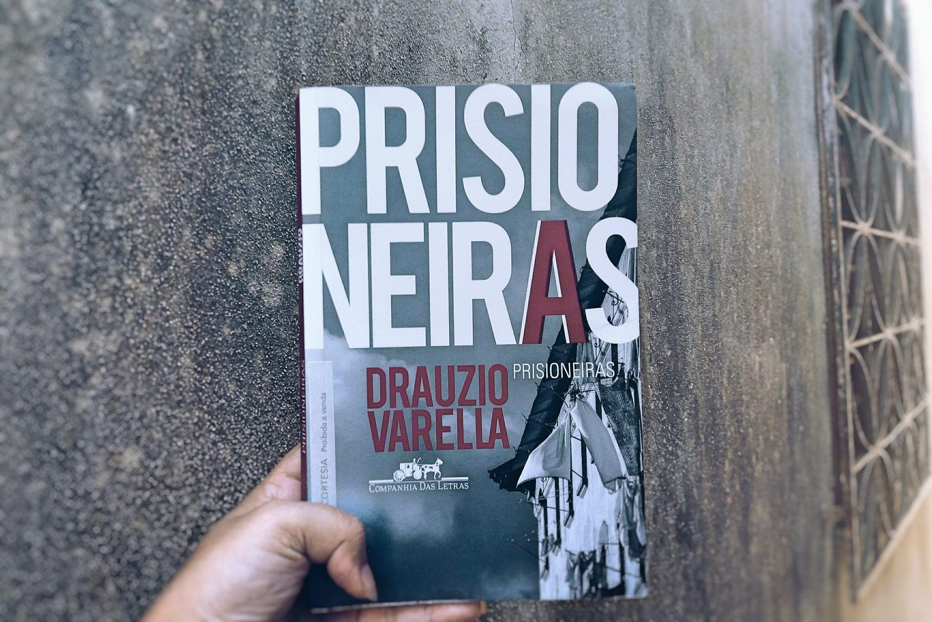 """O ambiente prisional feminino fechando a Triologia do Sistema Carcerário Brasileiro com """"Prisioneiras"""" do Drauzio Varella"""